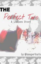 The Perfect Two (A LizQuen Story) by isangwriterkuno