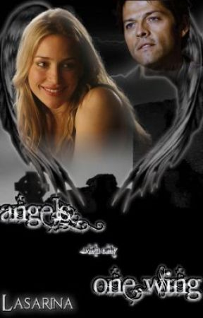 Angels With Only One Wing -- Castiel Fanfic (Supernatural Fanfiction) by Lasarina