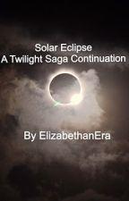Solar Eclipse: A Twilight Saga Continuation by ElizabethanEra