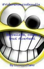 #riderenoncostanulla : barzellette, colmi, frasi divertenti by GiuseppePlanu