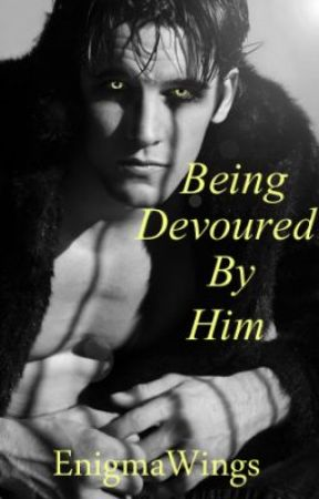 Being Devoured By Him (BoyxBoy) (ON HOLD) by EnigmaWings