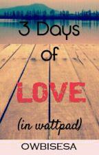 3 Days of Love (in wattpad) by owbisesa