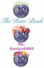 The Rant Book by Aaniyah893