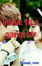 Inlove to a gangster by angel_reano