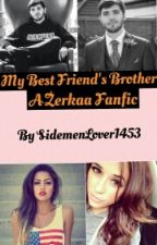 My best friend's brother (A Zerkaa Fanfic)  by SidemenLover1453