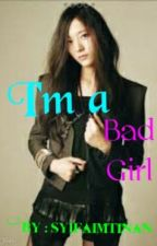 [1] I'm a Bad Girl by SyifaImtinan