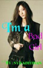 [1] I'm a Bad Girl by SyifaImtinan