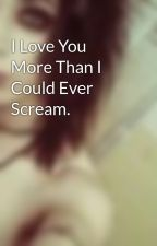 I Love You More Than I Could Ever Scream. by vicfwentes