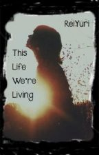 This Life We're Living by ReiYuri