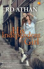 His Independent Girl [AWAITING TO PUBLISH] by rd_athan