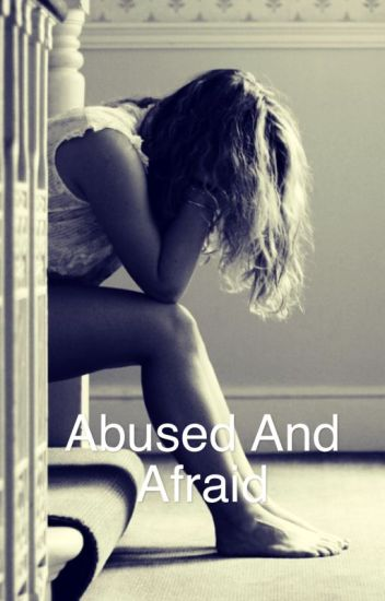 ABUSED AND AFRAID(Abusive boyfriend story