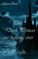 The Dark Princes are fighting over me? Yeah, right.... **ON HOLD** by 13LadyJiyu