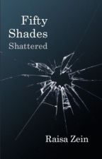 Fifty shades shattered- on hold by RaisaZein