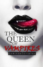 The Queen Of Vampires (On Hold) by DominaeScriptor