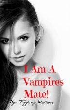 I am a vampire's mate! by vampires18tiffanyd