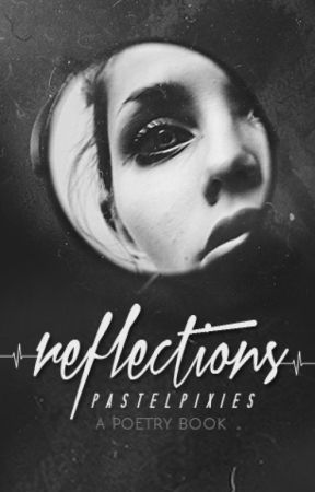Reflections (Poetry) by pastelpixies