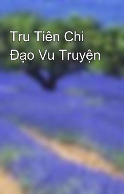 Đọc truyện Tru Tiên Chi Đạo Vu Truyện