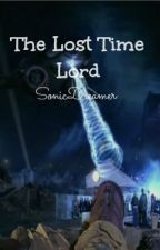 The Lost Time Lord (Doctor Who Fan-Fiction) by SonicDreamer