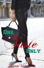 One Taste Only {Sequel to ONO} by QueenVictoriia
