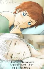 Jack Frost nipping at my nose. (A Rise of the Guardians Fan-Fiction) by WhaleMelons