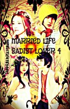 The Married life (sadist lover 4) by Sophisticated_A442