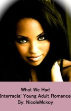 What We Had (Interracial Young Adult Romance) [Part 1] by NicoleMckoy