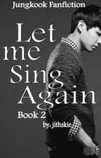 """Let me Sing Again"" Book 2 : Jungkook Fanfiction by jithskie"