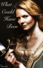 What Could Have Been: A Once Upon A Time Fanfic by LeighAnnaC