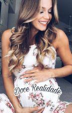 Doce Realidade (Em Revisão) by JuuhFonttes