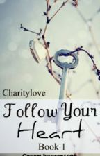 Follow Your Heart (Book One of the Follow Your Heart Series) by CharityLove