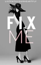 Fix Me by listentoyourheartfly
