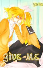 [Fanfiction Kagamine] GIVE ME by MeoChn
