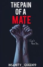 The Pain Of A Mate | #Wattys2016 by XxInsanity_QueenxX