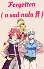 Forgotten ( a sad nalu fanfic ) by natsufairytail22