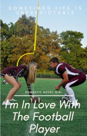 I'm In Love With The Football Player - Romantic Novel Girl