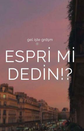 Espiri Mi Dedin ?? by feyzarose