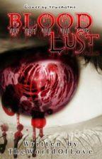 Bloodlust by TheWorldOfLove