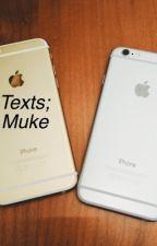 Texts; Muke by FanGirl189