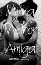 Minha melhor amiga(Romance lésbico) by iasminsantos7921