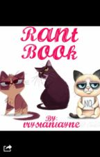 Rant book!!!!! by trystanlayne