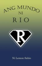 ANG MUNDO NI RIO by lemonsabio