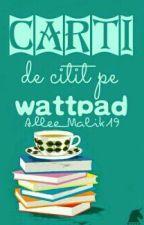 Carti de citit pe WATTPAD by Alexandraqueen19