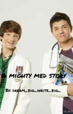 A mighty med story by dream_big_write_big