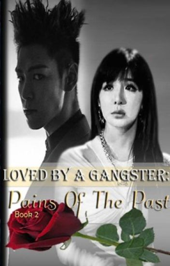Loved By A Gangster: Pains Of the Past (Book 2) [Soon to be published under LIB]