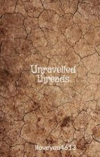 Unravelled threads by iloveyou4613