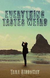 Everything Tastes Weird by trsiddoway