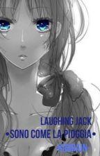 •Laughing Jack||Sono come la pioggia• by KibiRain