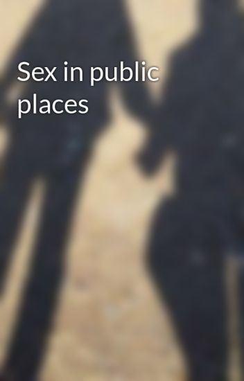 Sex in public places