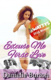 Excuse Me, First Love? {College Daze ~ Book 1} (Wattpad Version) by Danielle_Burton