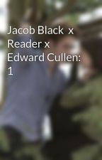 Jacob Black  x Reader x Edward Cullen: 1 by x_Reader_o3o_